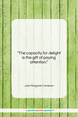 "Julia Margaret Cameron quote: ""The capacity for delight is the gift…""- at QuotesQuotesQuotes.com"