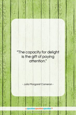 """Julia Margaret Cameron quote: """"The capacity for delight is the gift…""""- at QuotesQuotesQuotes.com"""