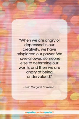 """Julia Margaret Cameron quote: """"When we are angry or depressed in…""""- at QuotesQuotesQuotes.com"""