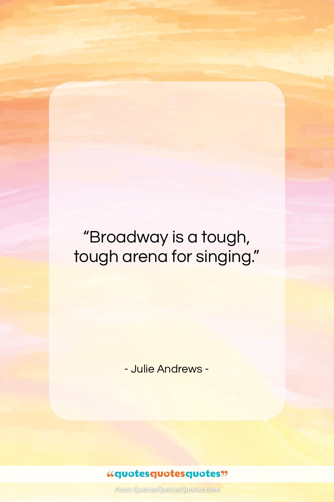 """Julie Andrews quote: """"Broadway is a tough, tough arena for…""""- at QuotesQuotesQuotes.com"""