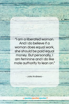 """Julie Andrews quote: """"I am a liberated woman. And I…""""- at QuotesQuotesQuotes.com"""