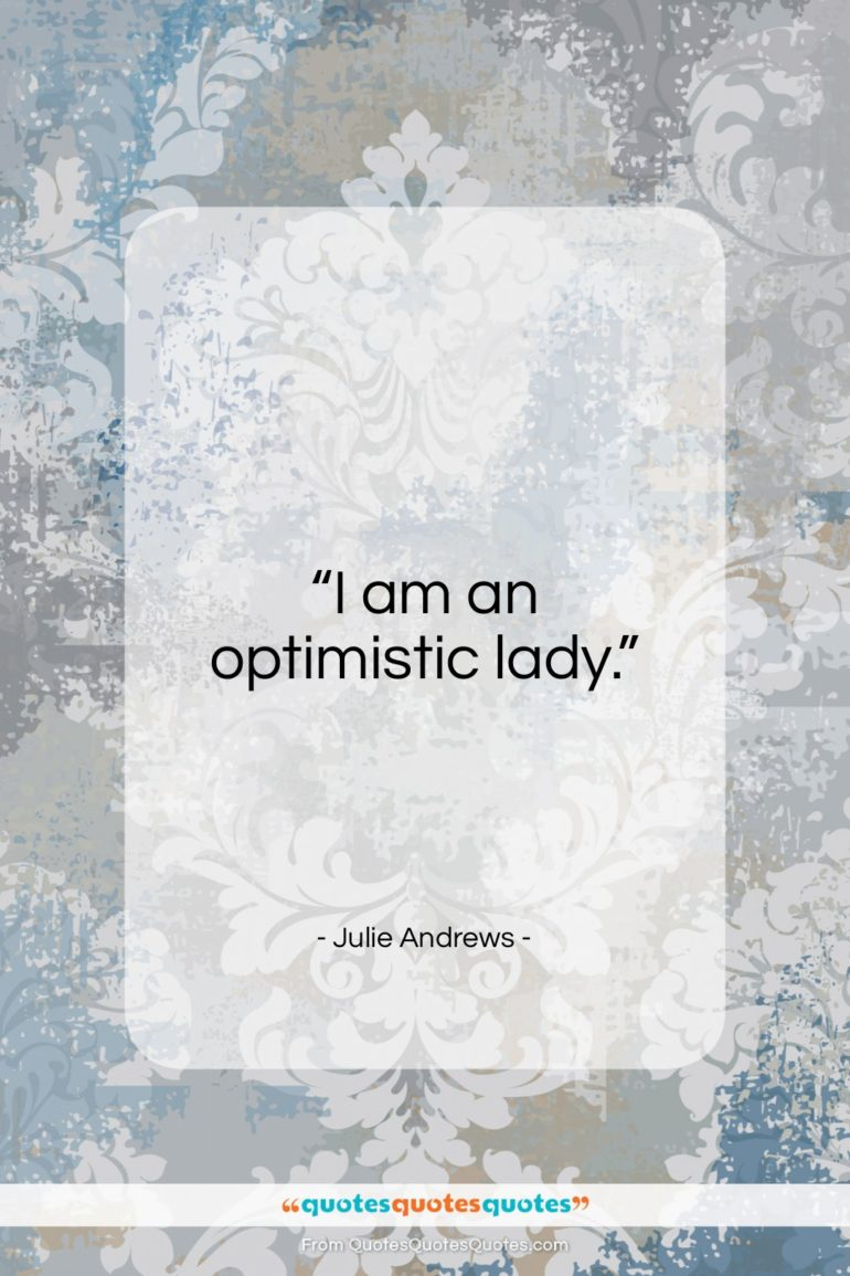 """Julie Andrews quote: """"I am an optimistic lady…""""- at QuotesQuotesQuotes.com"""