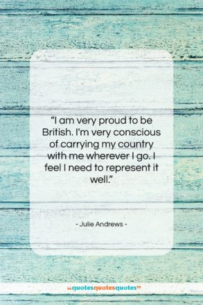 """Julie Andrews quote: """"I am very proud to be British….""""- at QuotesQuotesQuotes.com"""