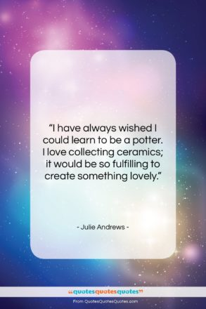 """Julie Andrews quote: """"I have always wished I could learn…""""- at QuotesQuotesQuotes.com"""