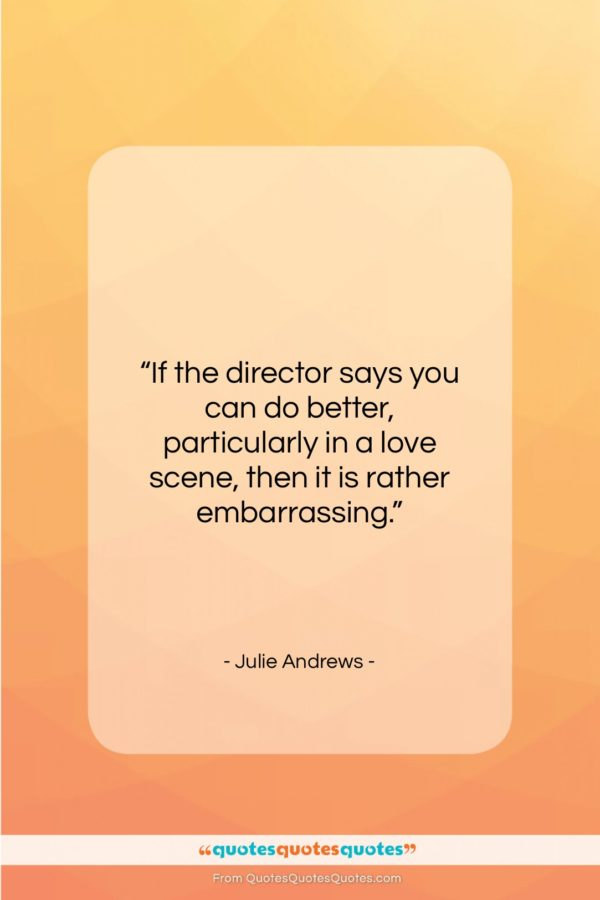 """Julie Andrews quote: """"If the director says you can do…""""- at QuotesQuotesQuotes.com"""