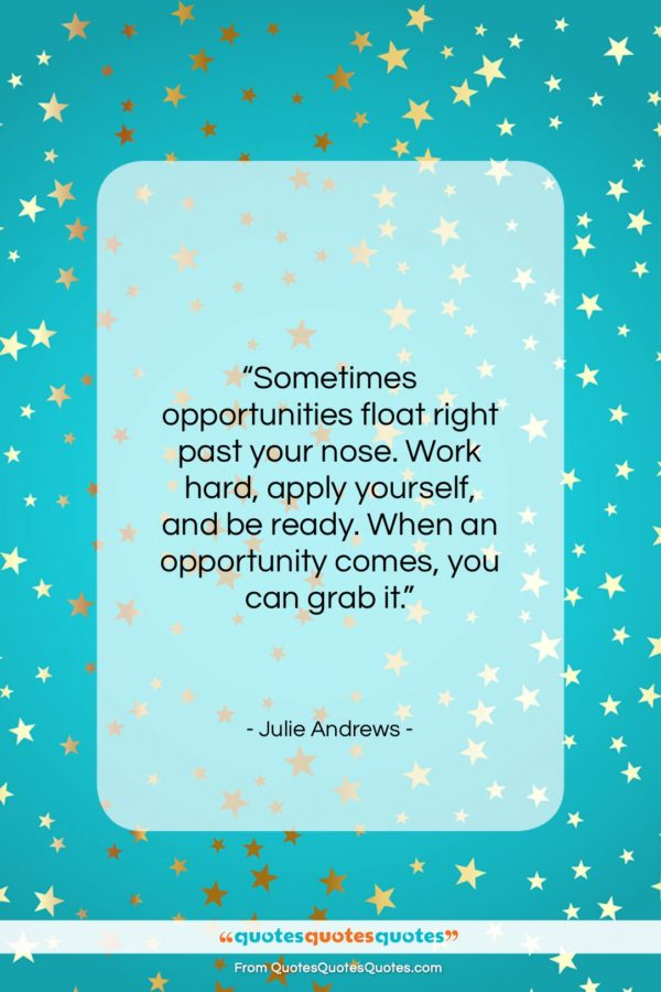 """Julie Andrews quote: """"Sometimes opportunities float right past your nose…""""- at QuotesQuotesQuotes.com"""