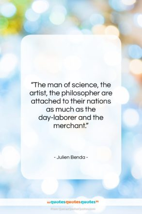 """Julien Benda quote: """"The man of science, the artist, the…""""- at QuotesQuotesQuotes.com"""