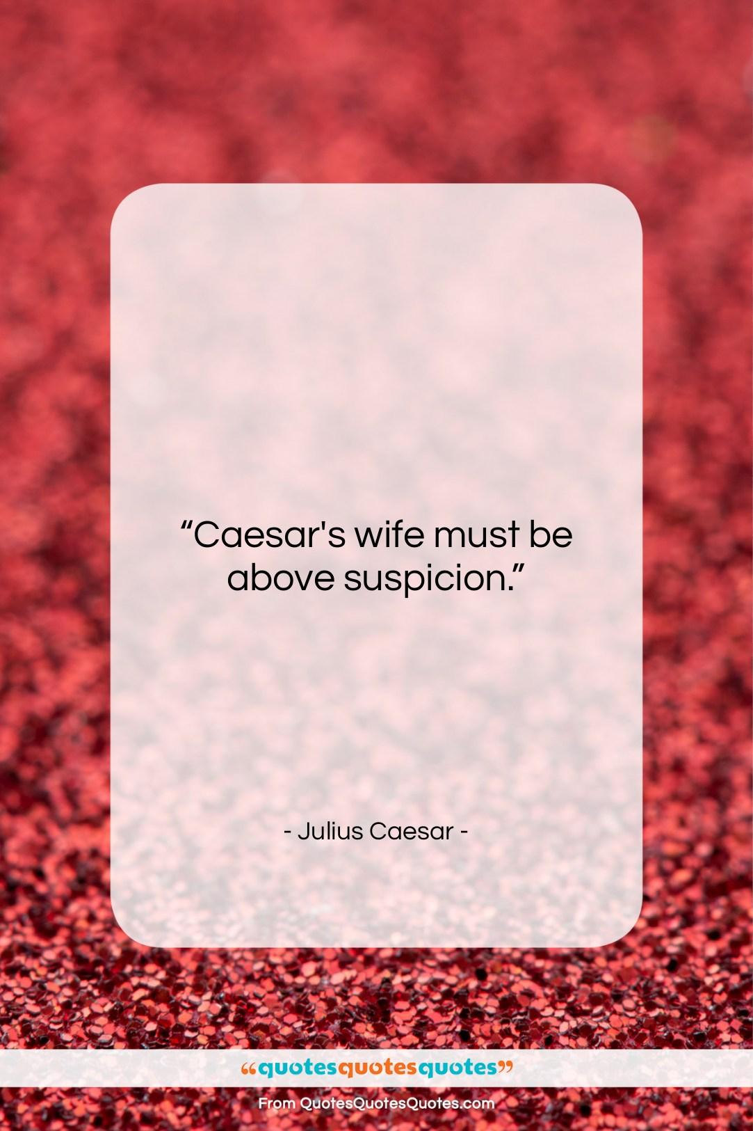 """Julius Caesar quote: """"Caesar's wife must be above suspicion….""""- at QuotesQuotesQuotes.com"""
