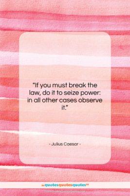 "Julius Caesar quote: ""If you must break the law, do…""- at QuotesQuotesQuotes.com"