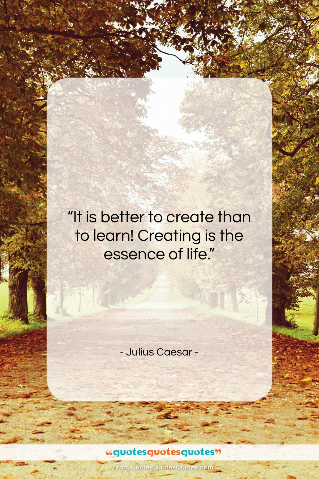 """Julius Caesar quote: """"It is better to create than to…""""- at QuotesQuotesQuotes.com"""