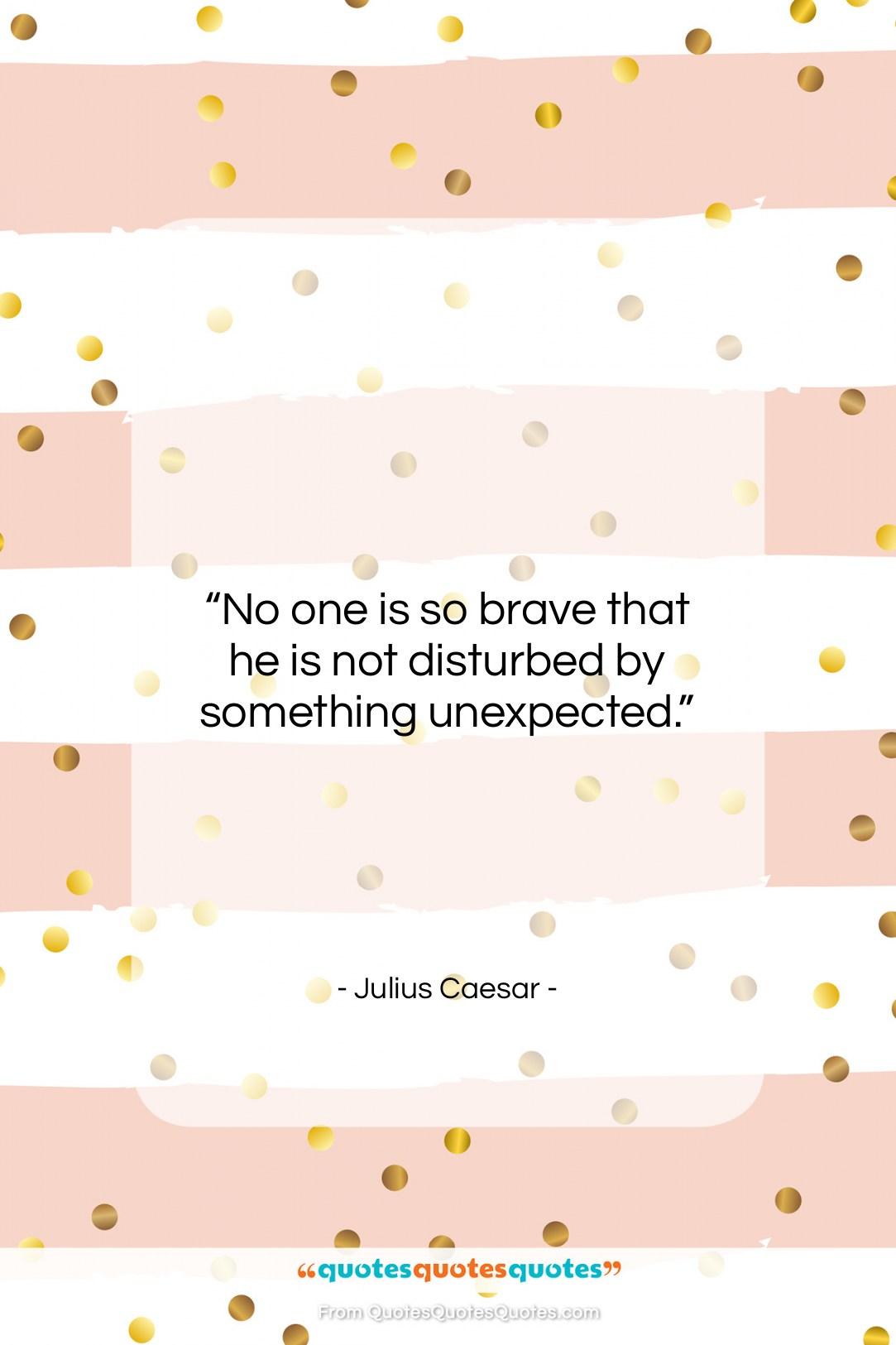 "Julius Caesar quote: ""No one is so brave that he…""- at QuotesQuotesQuotes.com"