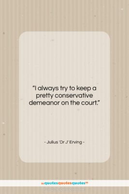 "Julius 'Dr J' Erving quote: ""I always try to keep a pretty…""- at QuotesQuotesQuotes.com"
