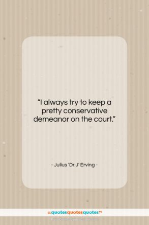"""Julius 'Dr J' Erving quote: """"I always try to keep a pretty…""""- at QuotesQuotesQuotes.com"""