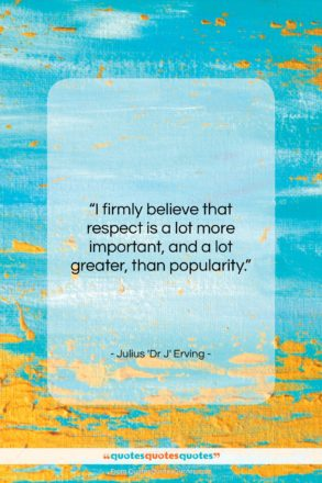 """Julius 'Dr J' Erving quote: """"I firmly believe that respect is a…""""- at QuotesQuotesQuotes.com"""