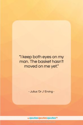 """Julius 'Dr J' Erving quote: """"I keep both eyes on my man….""""- at QuotesQuotesQuotes.com"""