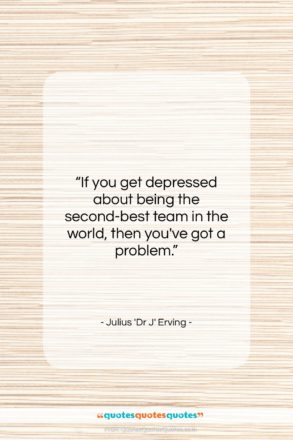"""Julius 'Dr J' Erving quote: """"If you get depressed about being the…""""- at QuotesQuotesQuotes.com"""