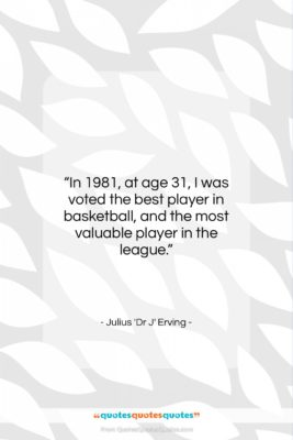 """Julius 'Dr J' Erving quote: """"In 1981, at age 31, I was…""""- at QuotesQuotesQuotes.com"""