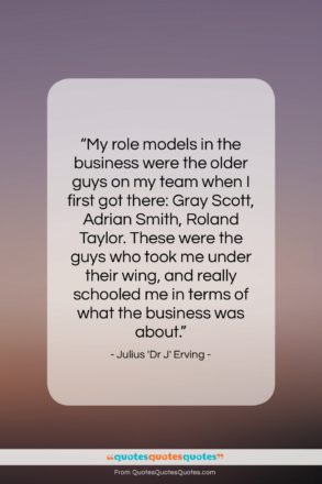 """Julius 'Dr J' Erving quote: """"My role models in the business were…""""- at QuotesQuotesQuotes.com"""