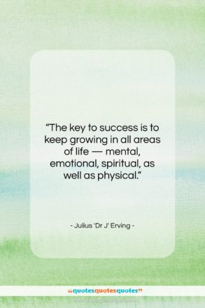 """Julius 'Dr J' Erving quote: """"The key to success is to keep…""""- at QuotesQuotesQuotes.com"""
