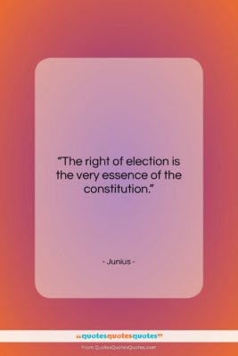 """Junius quote: """"The right of election is the very…""""- at QuotesQuotesQuotes.com"""