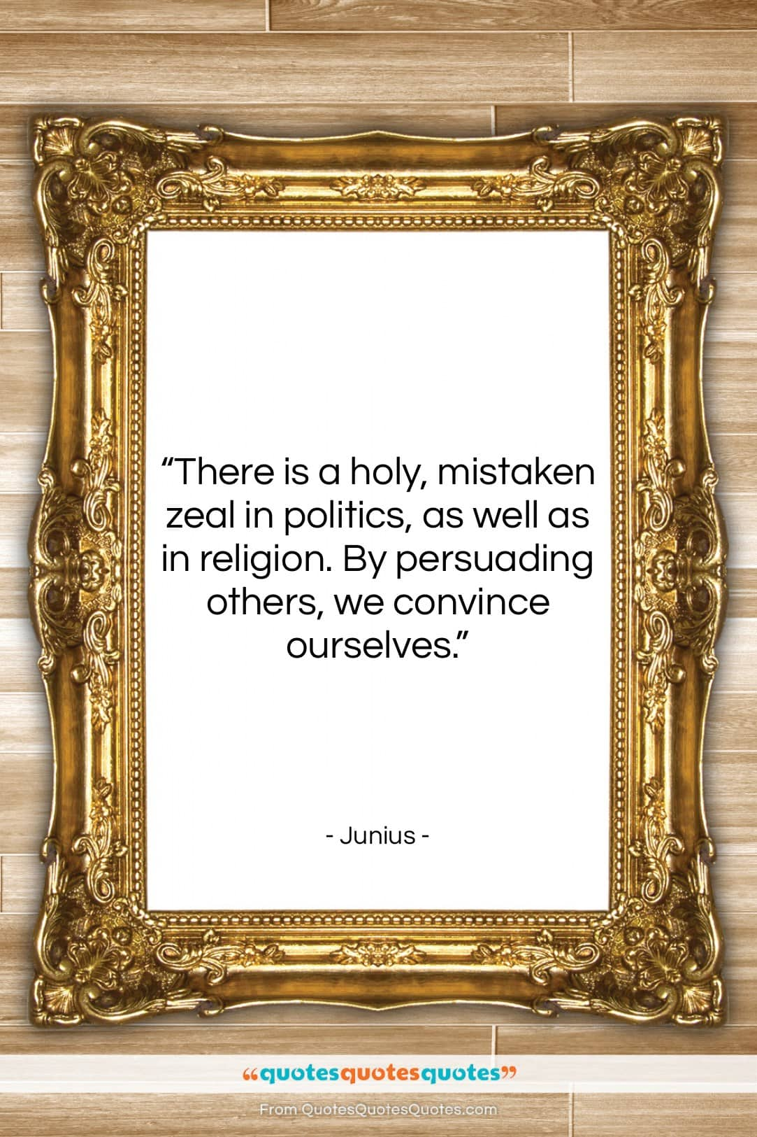 """Junius quote: """"There is a holy, mistaken zeal in…""""- at QuotesQuotesQuotes.com"""