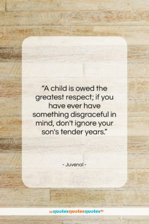 """Juvenal quote: """"A child is owed the greatest respect;…""""- at QuotesQuotesQuotes.com"""