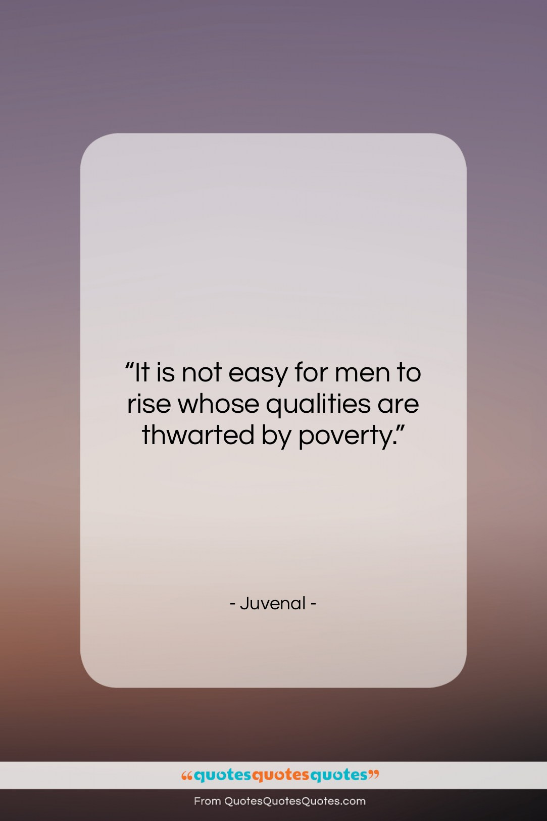 """Juvenal quote: """"It is not easy for men to…""""- at QuotesQuotesQuotes.com"""