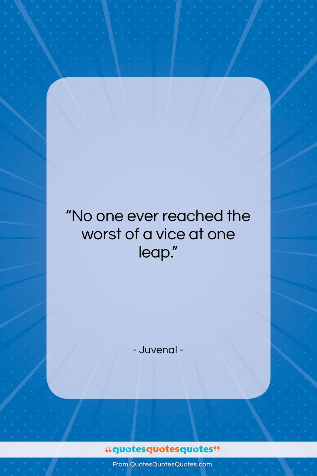 """Juvenal quote: """"No one ever reached the worst of…""""- at QuotesQuotesQuotes.com"""