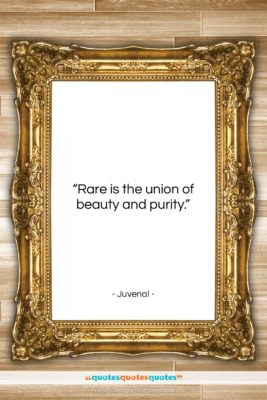 """Juvenal quote: """"Rare is the union of beauty and…""""- at QuotesQuotesQuotes.com"""