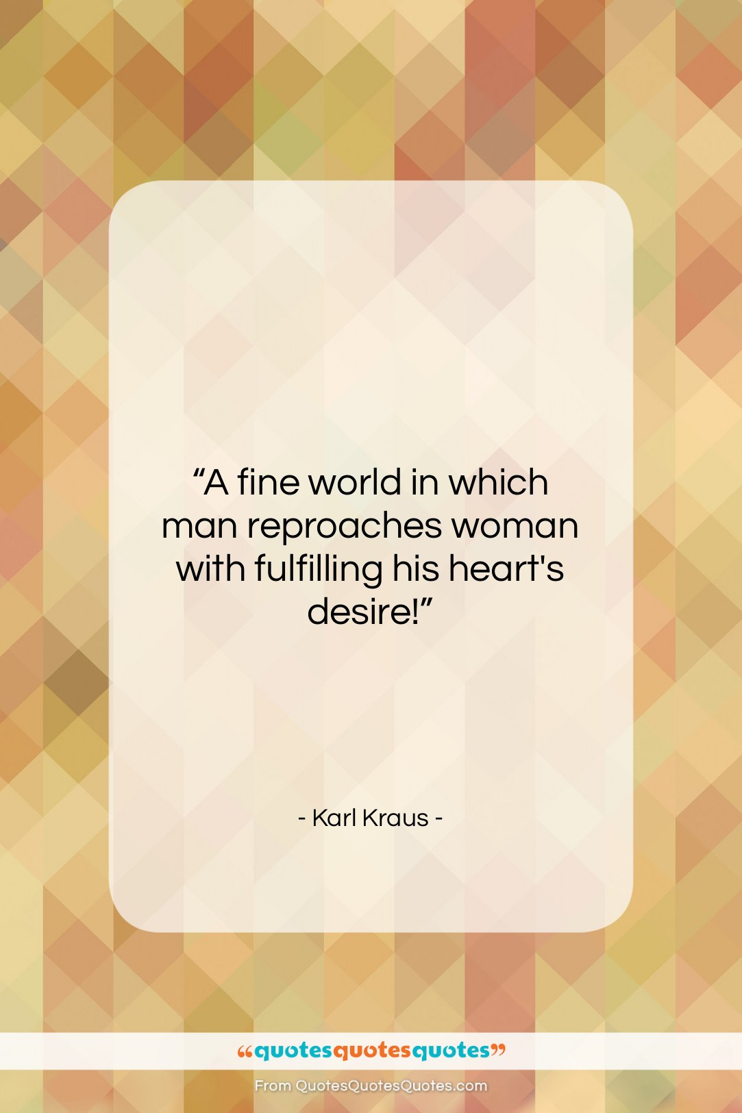 """Karl Kraus quote: """"A fine world in which man reproaches…""""- at QuotesQuotesQuotes.com"""