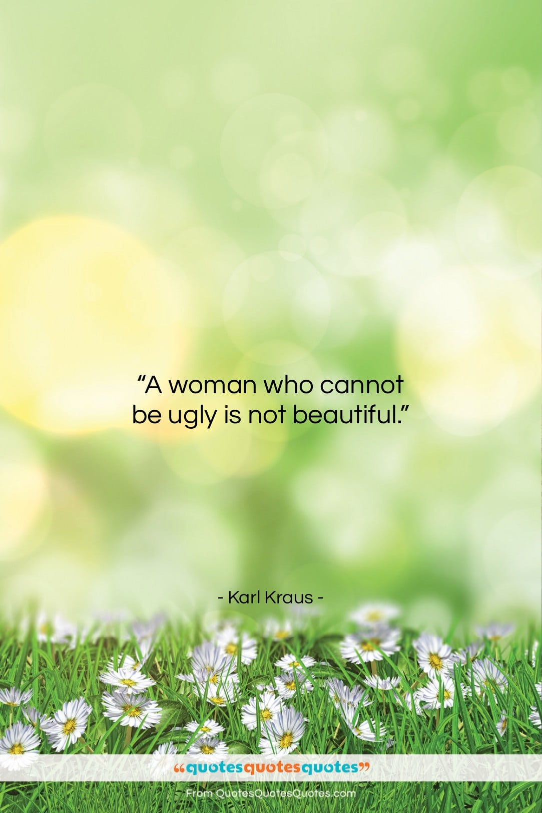 """Karl Kraus quote: """"A woman who cannot be ugly is…""""- at QuotesQuotesQuotes.com"""