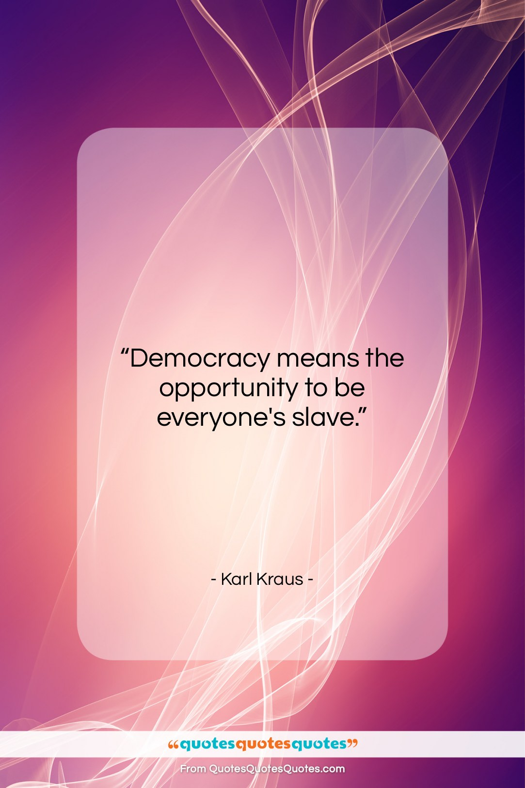 """Karl Kraus quote: """"Democracy means the opportunity to be everyone's…""""- at QuotesQuotesQuotes.com"""