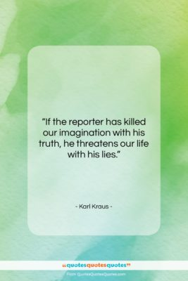 """Karl Kraus quote: """"If the reporter has killed our imagination…""""- at QuotesQuotesQuotes.com"""
