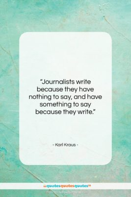 """Karl Kraus quote: """"Journalists write because they have nothing to…""""- at QuotesQuotesQuotes.com"""