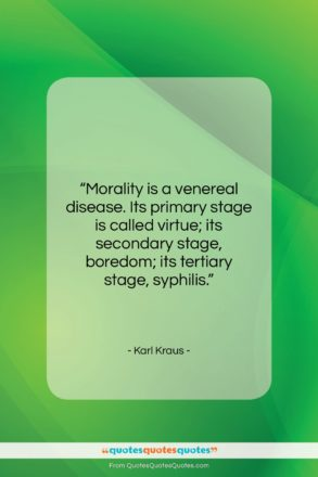 """Karl Kraus quote: """"Morality is a venereal disease. Its primary…""""- at QuotesQuotesQuotes.com"""