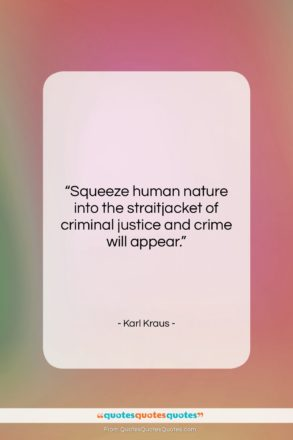 """Karl Kraus quote: """"Squeeze human nature into the straitjacket of…""""- at QuotesQuotesQuotes.com"""