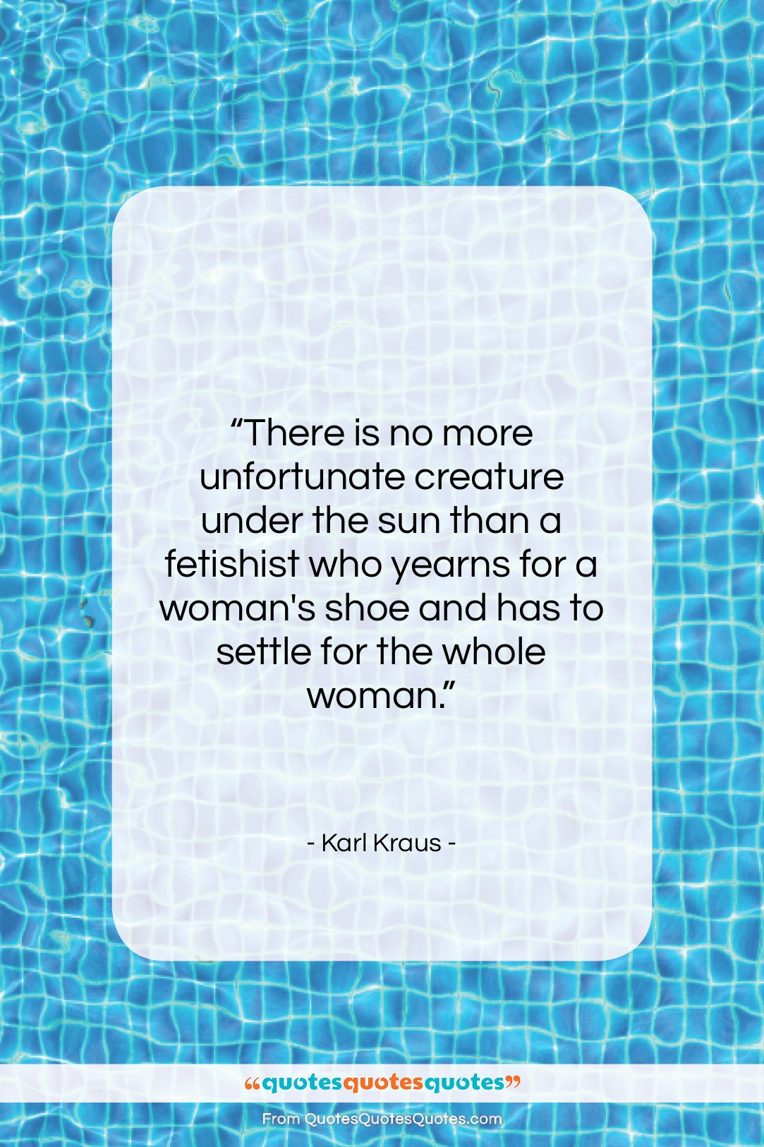 """Karl Kraus quote: """"There is no more unfortunate creature under…""""- at QuotesQuotesQuotes.com"""