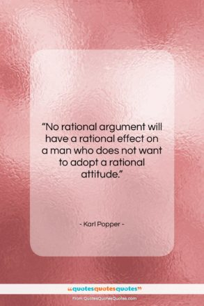 """Karl Popper quote: """"No rational argument will have a rational…""""- at QuotesQuotesQuotes.com"""