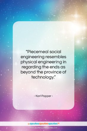 """Karl Popper quote: """"Piecemeal social engineering resembles physical engineering in…""""- at QuotesQuotesQuotes.com"""