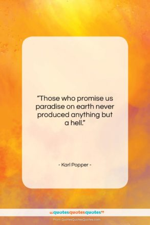"""Karl Popper quote: """"Those who promise us paradise on earth…""""- at QuotesQuotesQuotes.com"""