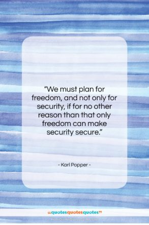 """Karl Popper quote: """"We must plan for freedom, and not…""""- at QuotesQuotesQuotes.com"""