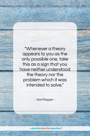 """Karl Popper quote: """"Whenever a theory appears to you as…""""- at QuotesQuotesQuotes.com"""