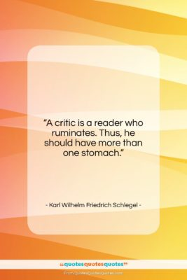 """Karl Wilhelm Friedrich Schlegel quote: """"A critic is a reader who ruminates….""""- at QuotesQuotesQuotes.com"""