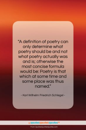 "Karl Wilhelm Friedrich Schlegel quote: ""A definition of poetry can only determine…""- at QuotesQuotesQuotes.com"