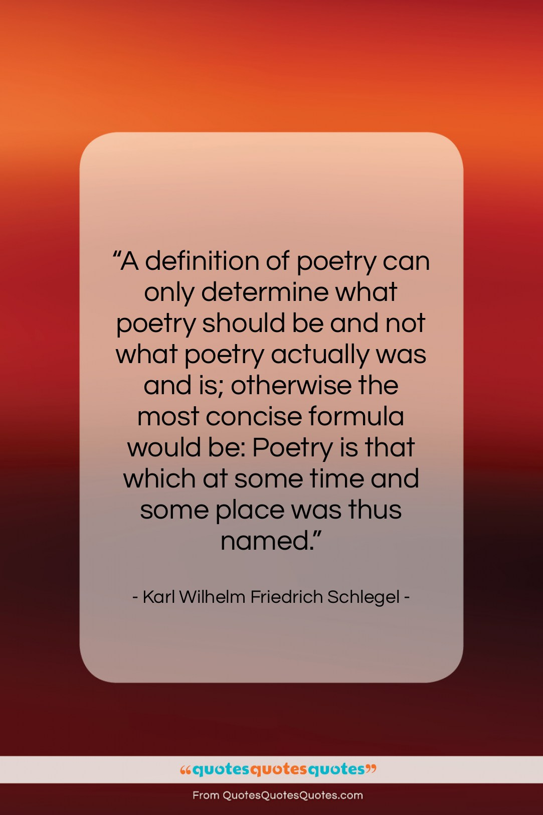 """Karl Wilhelm Friedrich Schlegel quote: """"A definition of poetry can only determine…""""- at QuotesQuotesQuotes.com"""
