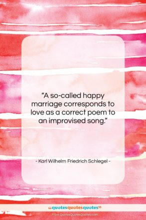 "Karl Wilhelm Friedrich Schlegel quote: ""A so-called happy marriage corresponds to love…""- at QuotesQuotesQuotes.com"