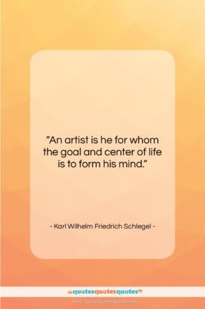 """Karl Wilhelm Friedrich Schlegel quote: """"An artist is he for whom the…""""- at QuotesQuotesQuotes.com"""