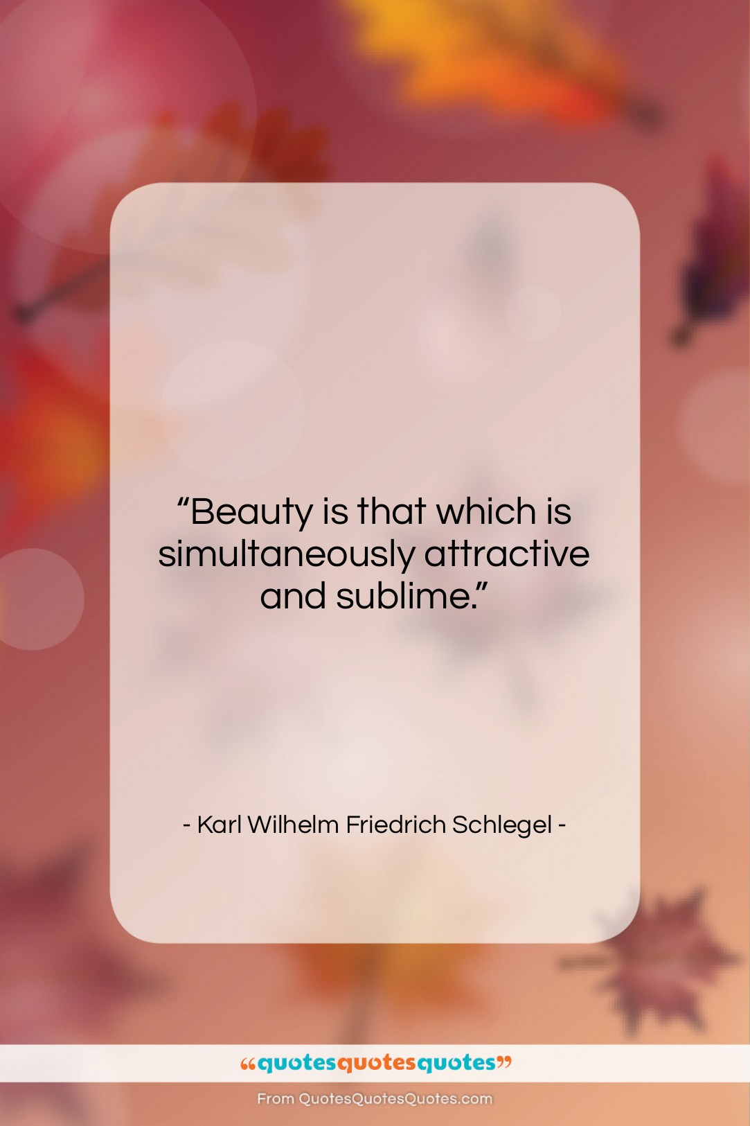 """Karl Wilhelm Friedrich Schlegel quote: """"Beauty is that which is simultaneously attractive…""""- at QuotesQuotesQuotes.com"""