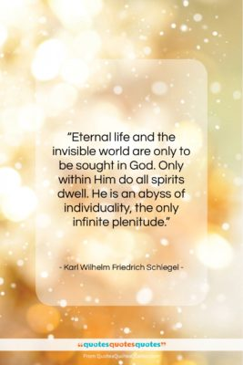 """Karl Wilhelm Friedrich Schlegel quote: """"Eternal life and the invisible world are…""""- at QuotesQuotesQuotes.com"""