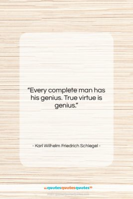 "Karl Wilhelm Friedrich Schlegel quote: ""Every complete man has his genius. True…""- at QuotesQuotesQuotes.com"